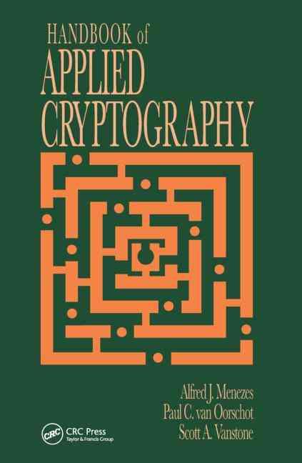 Handbook of Applied Cryptography By Menezes, A. J./ Van Oorschot, Paul C./ Vanstone, Scott A.